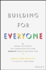 Building For Everyone : Expand Your Market With Design Practices From Google's Product Inclusion Team - Book
