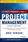 The Fast Forward MBA in Project Management : The Comprehensive, Easy-to-Read Handbook for Beginners and Pros - Book