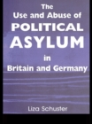 The Use and Abuse of Political Asylum in Britain and Germany - eBook