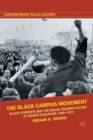 The Black Campus Movement : Black Students and the Racial Reconstitution of Higher Education, 1965-1972 - eBook