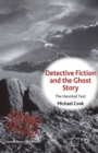 Detective Fiction and the Ghost Story : The Haunted Text - eBook
