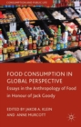 Food Consumption in Global Perspective : Essays in the Anthropology of Food in Honour of Jack Goody - eBook