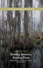 Rooting Memory, Rooting Place : Regionalism in the Twenty-First-Century American South - eBook