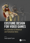 Costume Design for Video Games : An Exploration of Historical and Fantastical Skins - Book