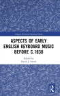 Aspects of Early English Keyboard Music before c.1630 - Book