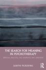 The Search for Meaning in Psychotherapy : Spiritual Practice, the Apophatic Way and Bion - Book