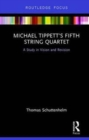 Michael Tippett's Fifth String Quartet : A Study in Vision and Revision - Book