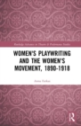Women's Playwriting and the Women's Movement, 1890-1918 - Book