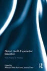Global Health Experiential Education : From Theory to Practice - Book