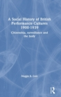 A Social History of British Performance Cultures 1900-1939 : Citizenship, surveillance and the body - Book