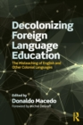 Decolonizing Foreign Language Education : The Misteaching of English and Other Colonial Languages - Book