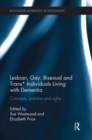 Lesbian, Gay, Bisexual and Trans* Individuals Living with Dementia : Concepts, Practice and Rights - Book