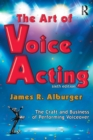 The Art of Voice Acting : The Craft and Business of Performing for Voiceover - Book