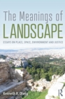 The Meanings of Landscape : Essays on Place, Space, Environment and Justice - Book