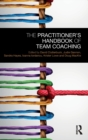 The Practitioner's Handbook of Team Coaching - Book