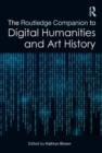 The Routledge Companion to Digital Humanities and Art History - Book