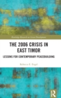 The 2006 Crisis in East Timor : Lessons for Contemporary Peacebuilding - Book