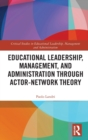 Educational Leadership, Management, and Administration through Actor-Network Theory - Book