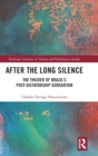After the Long Silence : The Theater of Brazil's Post-Dictatorship Generation - Book