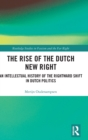 The Rise of the Dutch New Right : An Intellectual History of the Rightward Shift in Dutch Politics - Book
