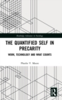 The Quantified Self in Precarity : Work, Technology and What Counts - Book