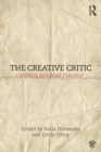 The Creative Critic : Writing as/about Practice - Book