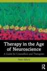 Therapy in the Age of Neuroscience : A Guide for Counsellors and Therapists - Book