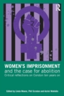 Women's Imprisonment and the Case for Abolition : Critical Reflections on Corston Ten Years On - Book