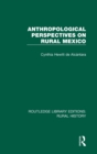 Anthropological Perspectives on Rural Mexico - Book