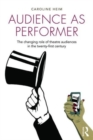 Audience as Performer : The changing role of theatre audiences in the twenty-first century - Book