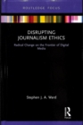 Disrupting Journalism Ethics : Radical Change on the Frontier of Digital Media - Book