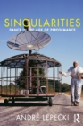 Singularities : Dance in the Age of Performance - Book