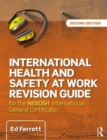 International Health and Safety at Work Revision Guide : for the NEBOSH International General Certificate in Occupational Health and Safety - Book