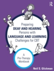 Preparing Deaf and Hearing Persons with Language and Learning Challenges for CBT : A Pre-Therapy Workbook - Book
