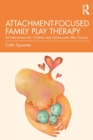 Attachment-Focused Family Play Therapy : An Intervention for Children and Adolescents after Trauma - Book