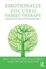 Emotionally Focused Family Therapy : Restoring Connection and Promoting Resilience - Book
