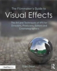 The Filmmaker's Guide to Visual Effects : The Art and Techniques of VFX for Directors, Producers, Editors and Cinematographers - Book