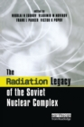 The Radiation Legacy of the Soviet Nuclear Complex : An Analytical Overview - Book
