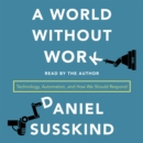 A World Without Work : Technology, Automation, and How We Should Respond - eAudiobook