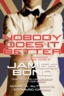 Nobody Does it Better : The Complete, Uncensored, Unauthorized Oral History of James Bond - Book
