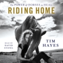 Riding Home : The Power of Horses to Heal - eAudiobook