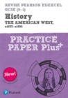 Revise Pearson Edexcel GCSE (9-1) History The American West, c1835-c1895 Practice Paper Plus - Book