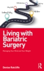 Living with Bariatric Surgery : Managing your mind and your weight - eBook
