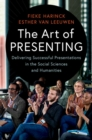 The Art of Presenting : Delivering Successful Presentations in the Social Sciences and Humanities - Book