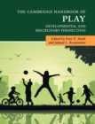 The Cambridge Handbook of Play : Developmental and Disciplinary Perspectives - Book