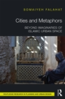 Cities and Metaphors : Beyond Imaginaries of Islamic Urban Space - eBook