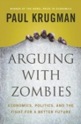 Arguing with Zombies : Economics, Politics, and the Fight for a Better Future - Book
