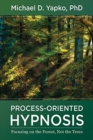 Process-Oriented Hypnosis : Focusing on the Forest, Not the Trees - Book