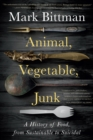 Animal, Vegetable, Junk: A History of Food, from Sustainable to Suicidal - Book