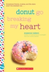 Donut Go Breaking My Heart: A Wish Novel - Book